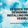 Video 13 Quick Tips for Designing and Installing Pressure Vessels